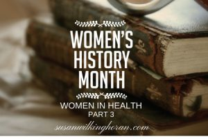 WOMEN'S HISTORY MONTH – HEROINES OF HEALTHCARE PART 3