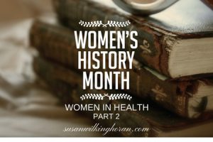 WOMEN'S HISTORY MONTH – HEROINES OF HEALTHCARE PART 2