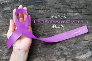 NATIONAL CANCER SURVIVORS MONTH – 7 ESSENTIAL TIPS TO LIVE BY